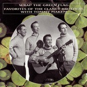 Wrap The Green Flag: Favorites Of The Clancy Brothers With Tommy Makem Songs