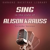 Sing In The Style Of Alison Krauss (Karaoke Version) Songs