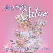 Sleep Softly Chloe – Lullabies And Sleepy Songs Songs