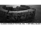 Classic Charley Patton, Vol. 1: Dry Well Blues Songs