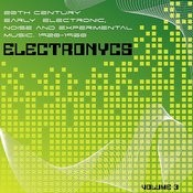 Electronycs Vol.3, 20th Century Early Electronic, Noise And Experimental Music. 1920-1960 Songs
