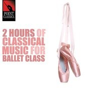 2 Hours Of Classical Music For Ballet Class Songs