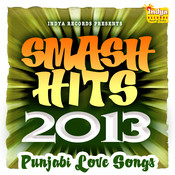 Smash Hits 2013 - Punjabi Love Songs  Songs