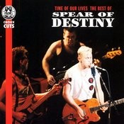 Time Of Our Lives - The Best Of Spear Of Destiny Songs
