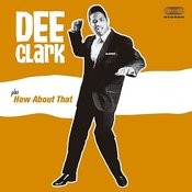 Dee Clark + How About That (Bonus Track Version) Songs