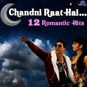 Chandni Raat Hai - 12 Romantic Hits Songs