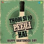 Thodi Si Jo Pee Li Hai Happy Bartender Day Songs