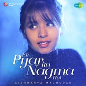 Ek Pyar Ka Nagma Hai - Aishwarya Majmudar Songs