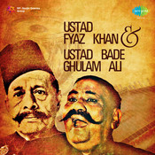 Ustad Fyaz Khan And Ustad Bade Ghulam Ali Songs