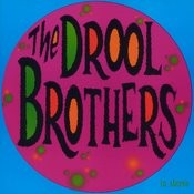 The Drool Brothers Songs
