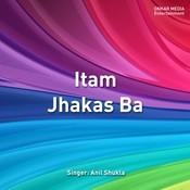 Itam Jhakas Ba Songs