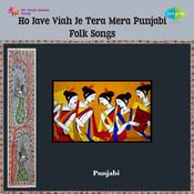 Ho Jave Viah Je Tera Mera Punjabi Folk Songs Songs