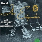 Live At The Edgewater With Jimmy Dorsey And Woody Herman Songs