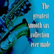 The Greatest Smooth Sax Collection Songs