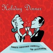 Holiday Dinner - Smooth Christmas Favorites For Entertaining Songs