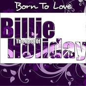 The Best Of Billie Holiday - Born To Love Songs