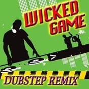 Wicked Game (Dubstep Remix) Songs