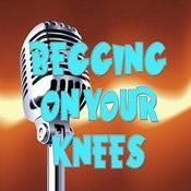 Begging On Your Knees (Karaoke) Songs