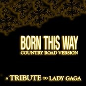Born This Way (Country Road Version) Single - A Tribute To Lady Gaga Songs