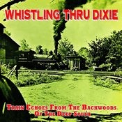 Whistling Thru Dixie - Train Echoes From The Backwoods Of The Deep South Songs