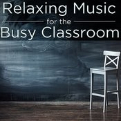 Relaxing Music For The Busy Classroom Songs