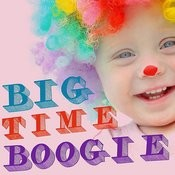 Big Time Boogie: Great Circus Music To Get Your Children Moving Like Yakity Saks, Greatest Show On Earth, And More! Songs