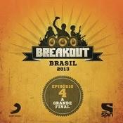 Breakout Brasil 2013 - Episdio 4 - A Grande Final Songs