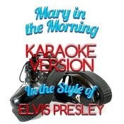 Mary In The Morning (In The Style Of Elvis Presley) [Karaoke Version] - Single Songs