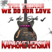 The Things We Do For Love (In The Style Of 10cc) [Karaoke Version] - Single Songs