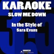 Slow Me Down (In The Style Of Sara Evans) [Karaoke Instrumental Version] Song