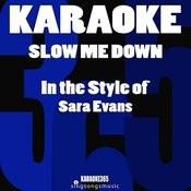 Slow Me Down (In The Style Of Sara Evans) [Karaoke Version] Song