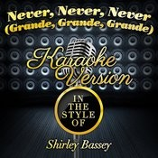 Never, Never, Never (Grande, Grande, Grande) [In The Style Of Shirley Bassey] [Karaoke Version] - Single Songs