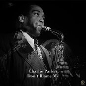 Charlie Parker, Don't Blame Me Songs