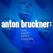 Anton Bruckner: Mass & Motet Choral Colection Songs