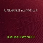 Supermarket Ya Mwathani Songs