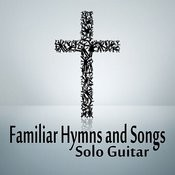 Familiar Hymns And Songs On Solo Guitar Songs