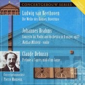 Beethoven: Die Weihe Des Hauses Overture, Brahms: Violin Concerto In D Major & Debussy: Prelude A L'apres-Midi D'une Faune Songs