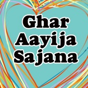 Ghar Aayija Sajana Songs