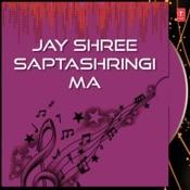 Jay Shree Saptashringi Ma Songs