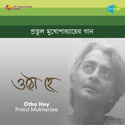 Pratul Mukherjee - Otho Hey Songs