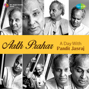 Aath Prahar A Day With Pandit Jasraj Songs