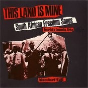 This Land Is Mine: South African Freedom Songs Songs