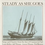 Steady As She Goes: Songs And Chanties From The Days Of Commercial Sail Songs