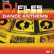 The D.J. Files Presents: Dance Anthems- Vol. 1 Songs