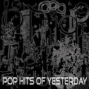 Pop Hits Of Yesterday Songs
