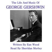 The Life And Music George Gershwin Songs