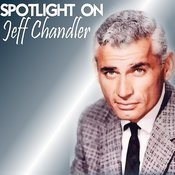 Spotlight On Jeff Chandler Songs