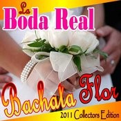 La Boda Real (Bachata Flor) 2011 Collectors Edition Songs