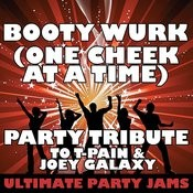 Booty Wurk (One Cheek At A Time) (Party Tribute To T-Pain & Joey Galaxy) Songs