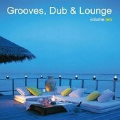 Grooves, Dub & Lounge Vol. 10 Songs